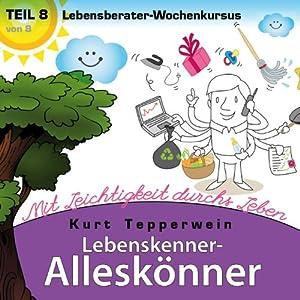 Lebensberater-Wochenkursus: Mit Leichtigkeit durchs Leben (Lebenskenner-Alleskönner 8) Hörbuch