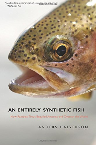 Download An Entirely Synthetic Fish: How Rainbow Trout Beguiled America and Overran the World pdf