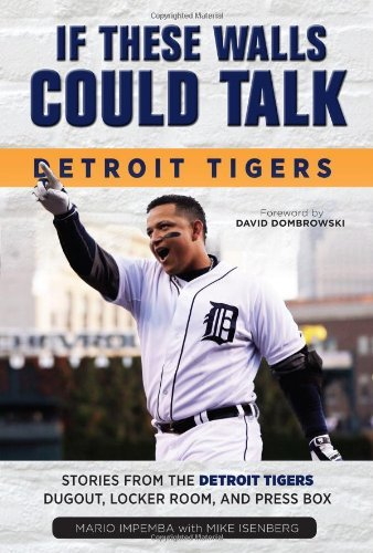 - If These Walls Could Talk: Detroit Tigers: Stories from the Detroit Tigers' Dugout, Locker Room, and Press Box by Mario Impemba (2014-04-01)