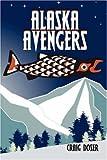 Alaska Avengers, Craig Doser, 1604414316