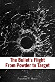 arm bullet - The Bullet's Flight From Powder to Target: The Internal and External Ballistics of Small Arms
