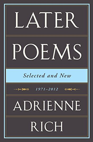 Adrienne Rich: Later Poems: Selected and New: 1971-2012