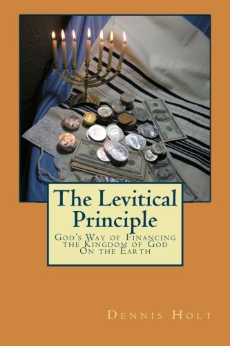The Levitical Principle: God's Way of Financing the Kingdom of God On the Earth