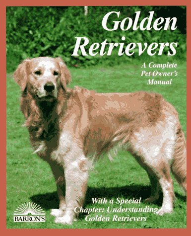 Golden Retrievers: Everything About Purchase, Care, Nutrition, Diseases, Behavior, and Breeding (Pet Owner's (Everything Golden Retriever Book)