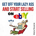 Get Off Your Lazy Ass and Start Selling on eBay Audiobook by Nick Vulich Narrated by Peter L. Herrick