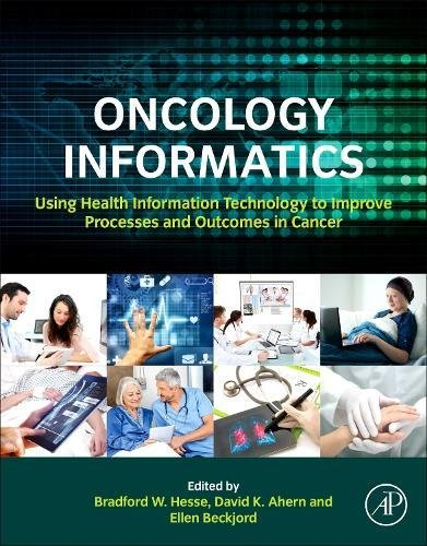 Oncology Informatics: Using Health Information Technology to Improve Processes and Outcomes in Cancer by Hesse Bradford W