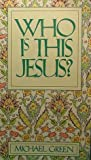 Who Is This Jesus?, Michael Green, 0913367281