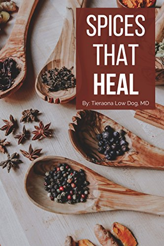 Spices that Heal: Ten Healing Herbs & Spices: And the Science that Supports Them by Tieraona Low Dog