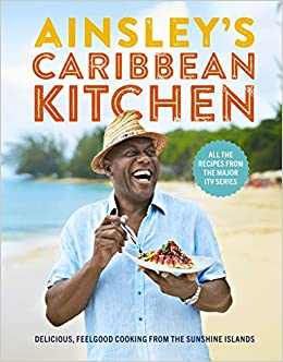 Ainsley S Caribbean Kitchen Delicious Feelgood Cooking From The