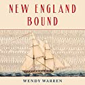 New England Bound: Slavery and Colonization in Early America Audiobook by Wendy Warren Narrated by Elizabeth Wiley