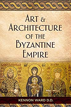 The Art & Architecture Of The Byzantine Empire by Kennon Ward ebook deal