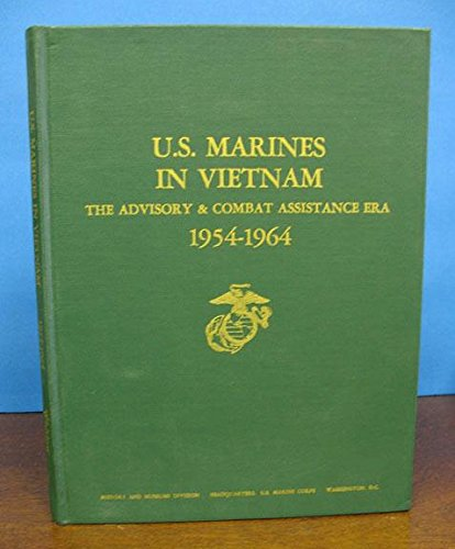 U.S. MARINES in VIETNAM. The Advistory & Combat Assistance Era 1954 - 1964., Whitlow, Captain Robert H.