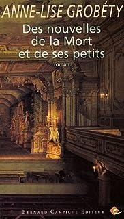 Des nouvelles de la Mort et de ses petits : roman, Grobéty, Anne-Lise