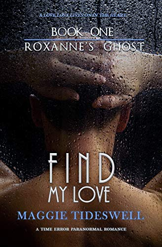 Find My Love: A Time Error Paranormal Romance (Roxanne's Ghost Book 1) by [Tideswell, Maggie]