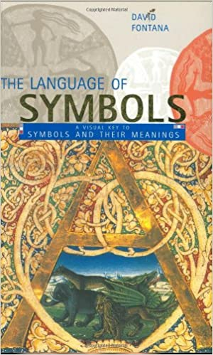 The Language Of Symbols A Visual Key To Symbols And Their Meanings