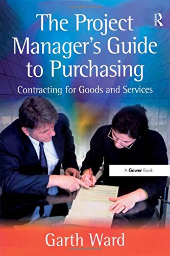 The Project Managers Guide To Purchasing  Contracting For Goods And Services