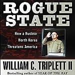 Rogue State: How a Nuclear North Korea Threatens America | William C. Triplett