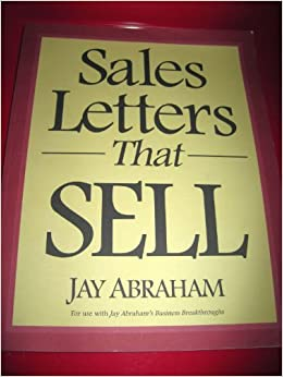 Sales Letters That Sell Jay Abraham Amazon Com Books