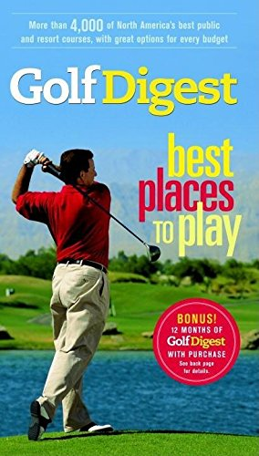 Golf Digest Best Places to Play, More than 4,000 of North America's best public and resort courses, with great options for every budget (Fodor's Sports)