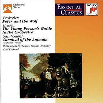 Prokofiev: Peter and the Wolf, Britten: The Young Person's Guide to the Orchestra, Saint-Saens: Carnival of the Animals Essential Classics