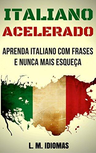 Italiano Acelerado: Aprenda Italiano Com Frases e Nunca Mais Esqueça