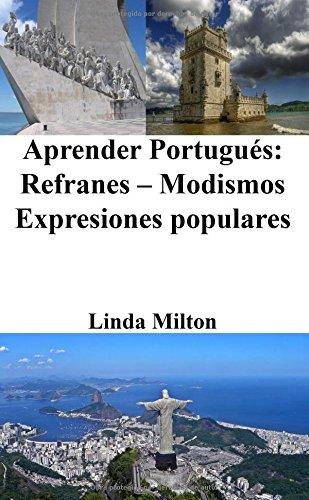 Aprender Portugues: Refranes - Modismos - Expresiones populares (Spanish Edition) [Linda Milton] (Tapa Blanda)