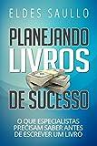 Planejando Livros de Sucesso: O Que Especialistas Precisam Saber Antes de Escrever um Livro (Livros Que Vendem) (Portuguese Edition)