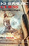 Khemetic Chess (hypermodern Magick): Stand Alone Volume In The Complete Enochian Chess Trilogy - Steve Nichols
