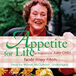 Appetite for Life: The Biography of Julia Child | Noel Riley Fitch
