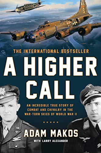 A Higher Call: An Incredible True Story of Combat and Chivalry in the War-Torn Skies of World War II (Best World War 2 Fighter Plane)