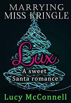 Marrying Miss Kringle: Lux by [McConnell, Lucy]