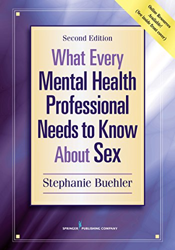 What Every Mental Health Professional Needs to Know About Sex, Second Edition by Buehler Stephanie