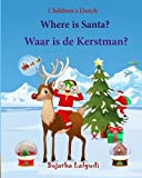 Children's Dutch: Where is Santa. Waar is de Kerstman: Children's Picture Book English-Dutch (Bilingual Edition) (Dutch Edition),Dutch books for ... Christmas book for Children: Volume 25