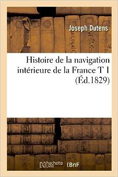 Book Histoire de La Navigation Interieure de La France T 1 (Ed.1829) (Savoirs Et Traditions)