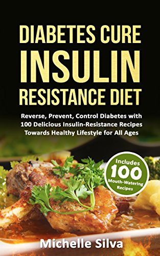 Diabetes Cure Insulin-Resistance Diet: Reverse, Prevent, Control Diabetes with 100 Delicious Insulin-Resistant Recipes Towards Healthy Lifestyle for All Ages (diabetes cure, diabetes for dummies)