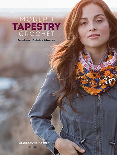 Modern Tapestry Crochet: Techniques, Projects, Adventure (Collection Modern Tapestries)