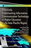 Effectively Implementing Information Communication Technology in Higher Education in the Asia-Pacific Region (Education in a Competitive and Globalizing World)