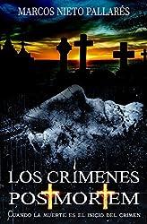 LOS CRÍMENES POST MORTEM: Cuando la muerte es el inicio del crimen (Novela negra, suspense, thriller y misterio) (Spanish Edition)