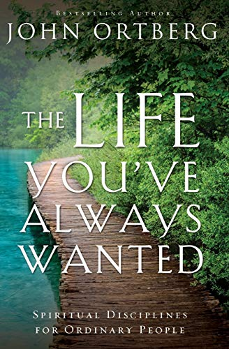 The Life You've Always Wanted: Spiritual Disciplines for Ordinary People Paperback – May 5, 2015