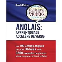 Anglais : Apprentissage Accelere de Verbs: Les 100 verbes anglais les plus utilisés avec 3600 exemples de phrase: passé composé, présent et futur.