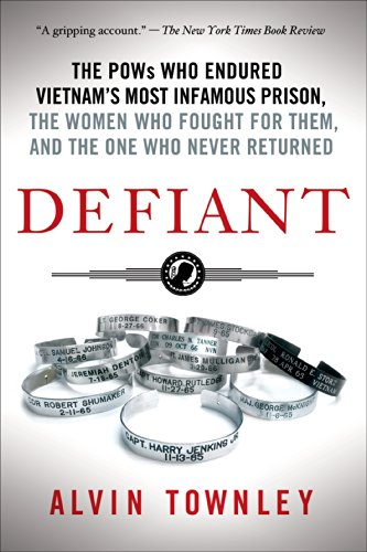Defiant: The POWs Who Endured Vietnam's Most Infamous Prison, The Women Who Fought for Them, and The One Who Never Retur