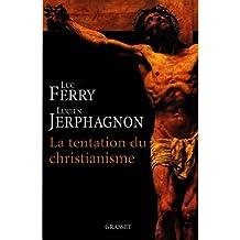 La tentation du christianisme (Collège de Philosophie) (French Edition)