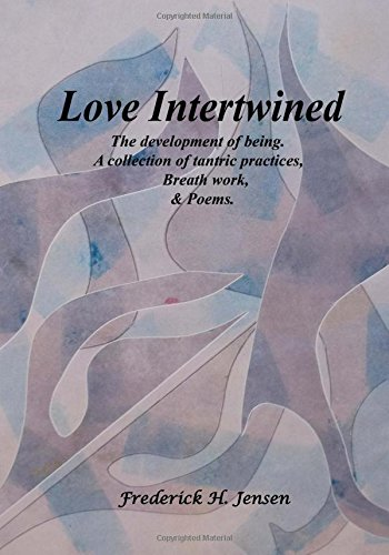 Love Intertwined: The development of being.  A collection of tantric practices, breath work and poems. pdf