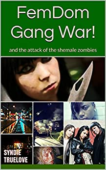 FemDom Gang War!: and the attack of the shemale zombies by [Truelove, Syndie]