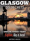 Glasgow Scotland 55 Secrets  - The Locals Travel Guide  For Your Trip to Glasgow: Skip the tourist traps and explore like a local : Where to Go,  Eat & Party in Glasgow Scotland