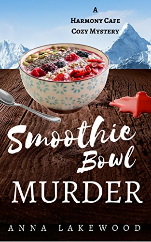 Smoothie Bowl Murder (Harmony Cafe Cozy Mystery Book 2) by [Lakewood, Anna]
