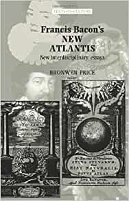 francis bacons the new atlantis new interdisciplinary essays This volume of eight new essays by leading scholars provides a stimulating dialogue between a range of critical perspectives encompassing the fields of cultural.