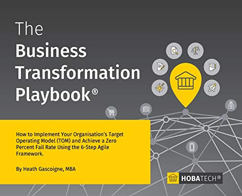 The Business Transformation Playbook: How To Implement your Organisation's Target  Operating Model (TOM)  and Achieve a Zero Percent Fail Rate Using the 6- Step Agile Framework (Toms Target)