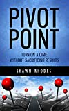 Pivot Point: Turn On A Dime Without Sacrificing Results