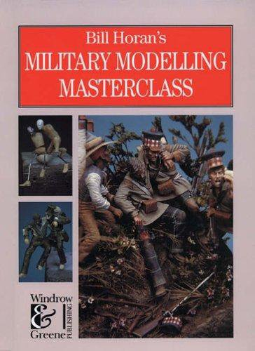 Bill Horan's Military Modelling Masterclass (Military Modelling)